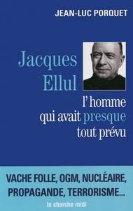 JACQUES ELLUL, L'HOMME QUI AVAIT PRESQUE TOUT PREVU