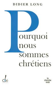 POURQUOI SOMMES-NOUS CHRETIENS