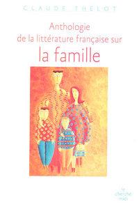 ANTHOLOGIE DE LA LITTERATURE FRANCAISE SUR LA FAMILLE