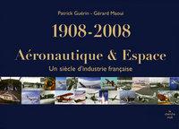 UN SIECLE D'INDUSTRIE AERONAUTIQUE ET SPATIALE 1908-2008