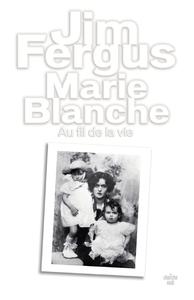 MARIE BLANCHE - AU FIL DE LA VIE