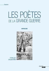 LES POETES DE LA GRANDE GUERRE (NOUVELLE EDITION / CENTENAIRE)