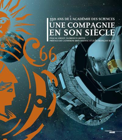 350 ANS DE L'ACADEMIE DES SCIENCES - UNE COMPAGNIEEN SON SIECLE