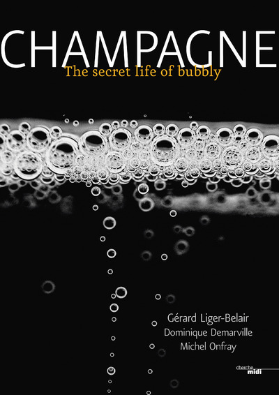 CHAMPAGNE - THE SECRET LIFE OF BUBBLY -ANGLAIS-