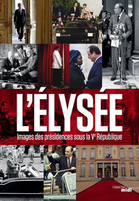 L'ELYSEE - IMAGES DES PRESIDENCES SOUS LA VEME REPUBLIQUE