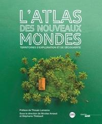 ATLAS DES NOUVEAUX MONDES - TERRITOIRES D'EXPLORATION ET DE DECOUVERTE