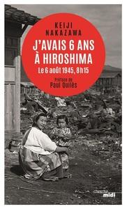 J'AVAIS SIX ANS A HIROSHIMA - LE 6 AOUT 1945, 8H15 - NOUVELLE EDITION