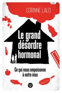 LE GRAND DESORDRE HORMONAL - CE QUI NOUS EMPOISONNE A NOTRE INSU