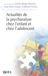 ACTUALITES DE LA PSYCHANALYSE CHEZ L'ENFANT ET CHEZ L'ADOLESCENT