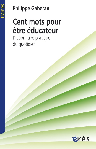 CENT MOTS POUR ETRE EDUCATEUR - DICTIONNAIRE PRATIQUE DU QUOTIDIEN