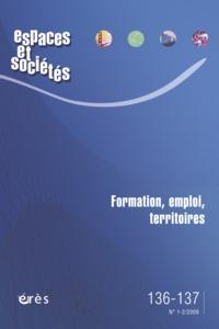 ESPACES ET SOCIETES 136-137 - FORMATION, EMPLOI ET TERRITOIRES