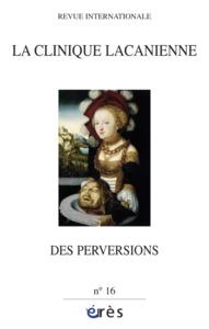 CLINIQUE LACANIENNE 16 - DES PERVERSIONS
