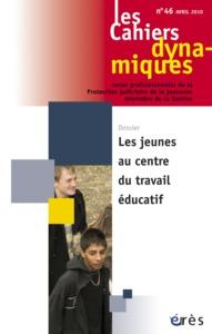 CAHIERS DYNAMIQUES 046 - LES JEUNES AU CENTRE DU TRAVAIL EDUCATIF