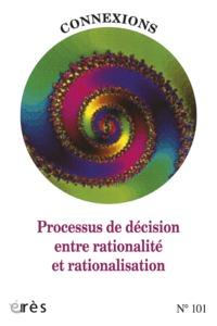 CONNEXIONS 101 - PROCESSUS DE DECISION ENTRE RATIONALITE ET RATIONALISATION