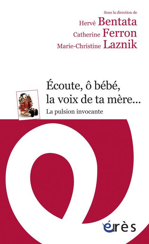 ECOUTE, O BEBE, LA VOIX DE TA MERE LA PULSION INVOCANTE