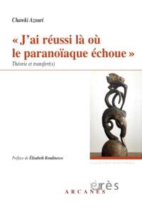 """""""J'AI REUSSI LA OU LE PARANOIAQUE ECHOUE"""" THEORIE ET TRANSFERT(S)"""