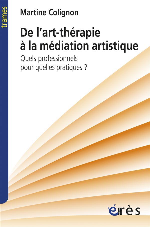 DE L'ART-THERAPIE A LA MEDIATION ARTISTIQUE - QUELS PROFESSIONNELS POUR QUELLES PRATIQUES ?