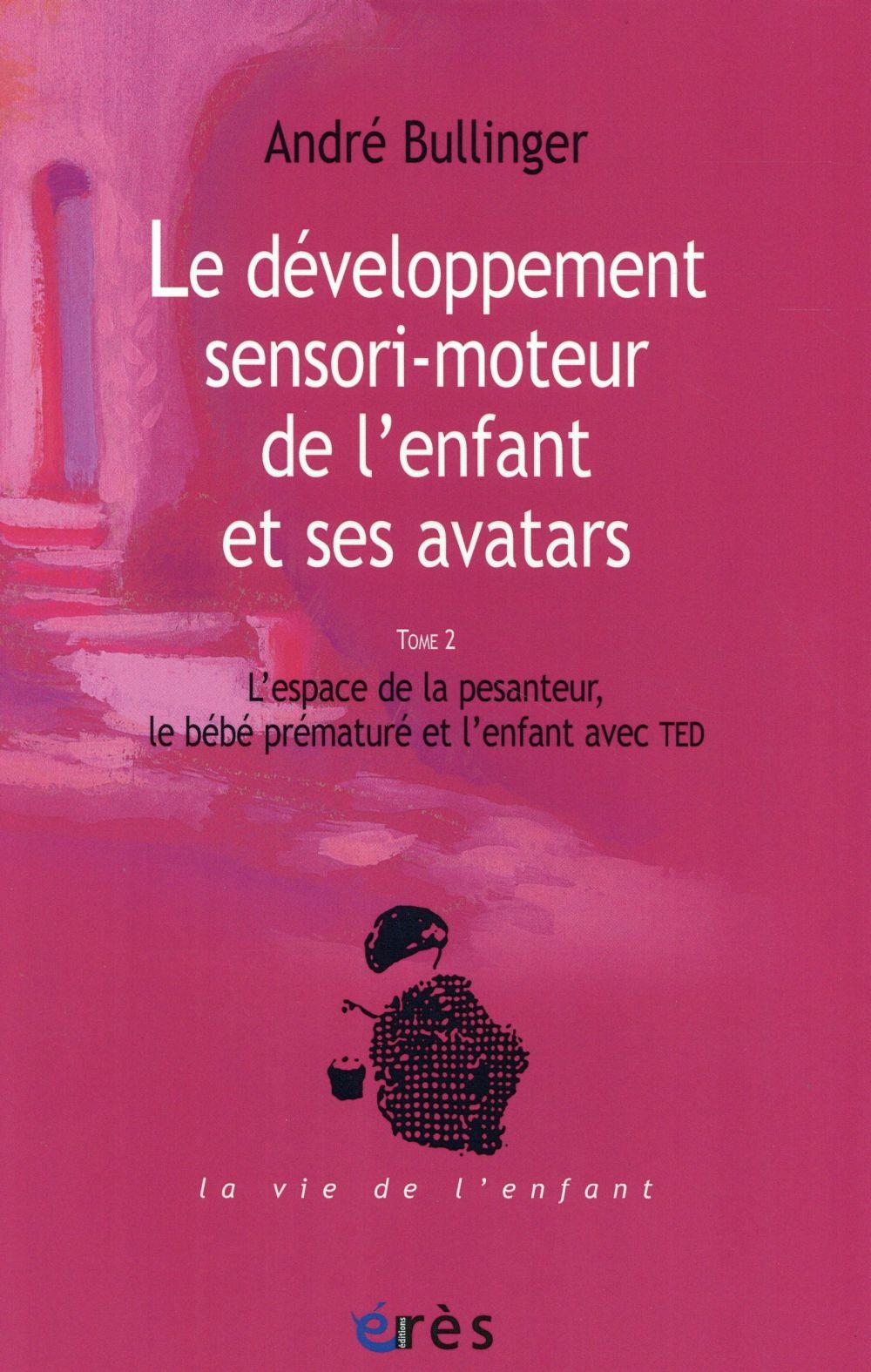 LE DEVELOPPEMENT SENSORI-MOTEUR DE L'ENFANT ET SES AVATARS - T2