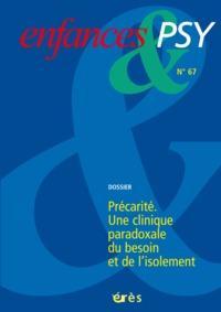 ENFANCES & PSY 067 - LA PRECARITE - UNE CLINIQUE PARADOXALE DU BESOIN ET DE L'ISOLEMENT