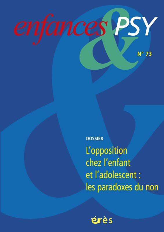 ENFANCES & PSY 073 - L'OPPOSITION CHEZ L'ENFANT ET L'ADOLESCENT - LES PARADOXES DU NON
