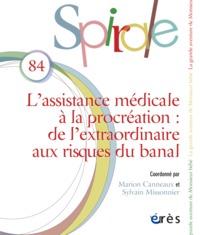 SPIRALE 84 - L'ASSISTANCE MEDICALE A LA PROCREATION - DE L'EXTRAORDINAIRE AUX RISQUES DU BANAL