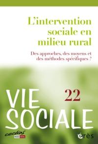 VIE SOCIALE 22 - L'INTERVENTION SOCIALE EN MILIEU RURAL - DES APPROCHES, DES MOYENS ET DES METHODES