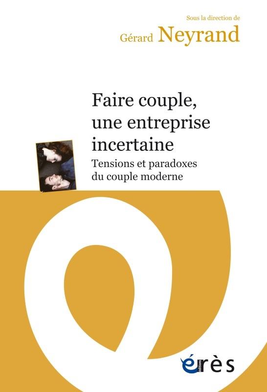 FAIRE COUPLE, UNE ENTREPRISE INCERTAINE - ENTRE TENSIONS, PARADOXES ET INCERTITUDES