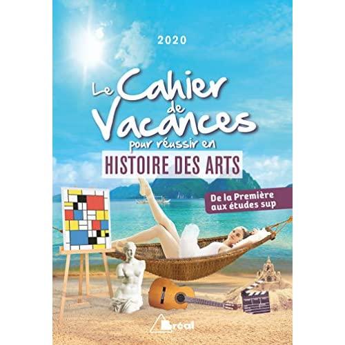 LE CAHIER DE VACANCES POUR REUSSIR EN HISTOIRE DES ARTS 2020