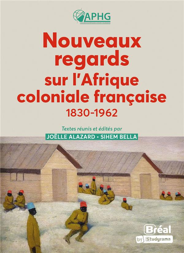Nouveaux regards sur l'afrique coloniale francaise - 1830-1962