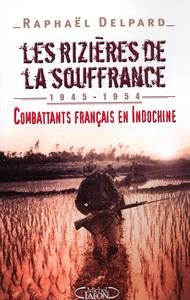 LES RIZIERES DE LA SOUFFRANCE 1945-1954 COMBATTANTS FRANCAIS EN INDOCHINE