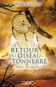LE RETOUR DE L'OISEAU-TONNERRE - TOME 2 PERCEPTIONS - VOL02