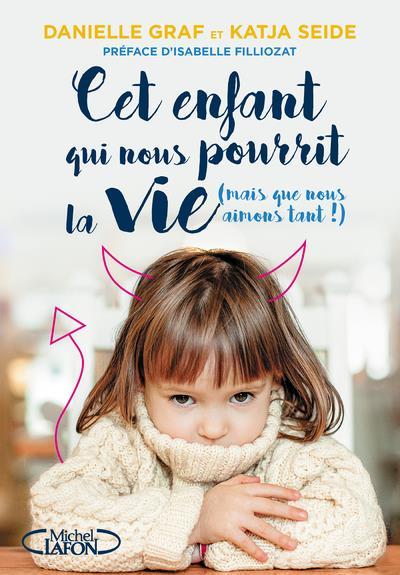 CET ENFANT QUI NOUS POURRIT LA VIE (MAIS QUE NOUS AIMONS TANT !)