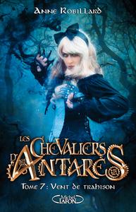 LES CHEVALIERS D'ANTARES - TOME 7 VENT DE TRAHISON - VOLUME 07