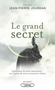 LE GRAND SECRET - EXPERIENCE DE MORT IMMINENTE : SUR LA PISTE DE NOTRE CONSCIENCE ULTIME