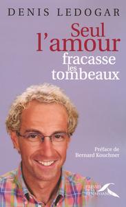 SEUL L'AMOUR FRACASSE LES TOMBEAUX
