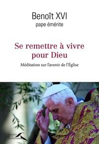 SE REMETTRE A VIVRE POUR DIEU - MEDITATION SUR L'AVENIR DE L'EGLISE
