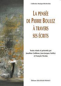 LA PENSEE DE PIERRE BOULEZ A TRAVERS SES ECRITS