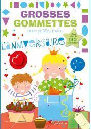 L' ANNIVERSAIRE - GROSSES GOMMETTES POUR PETITES MAINS - AVEC PLUS DE 130 GOMMETTES
