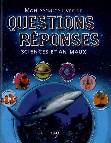 SCIENCES ET ANIMAUX : MON PREMIER LIVRE DE QUESTIONS ET REPONSES