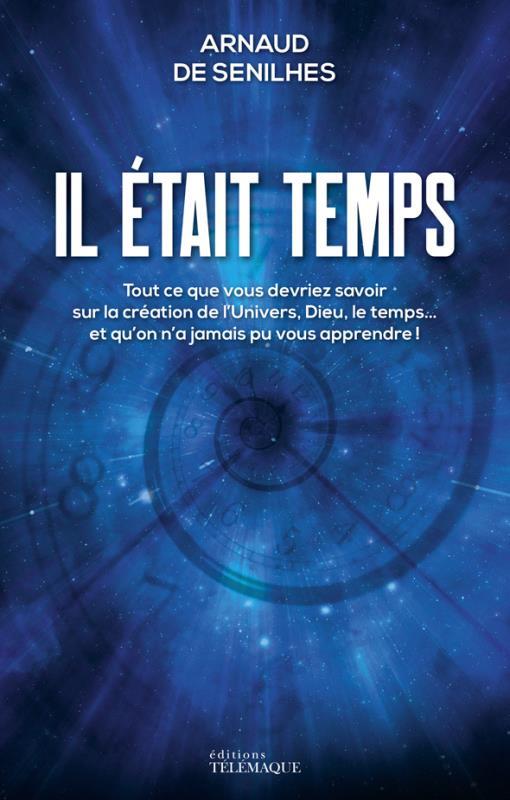 IL ETAIT TEMPS - TOUT CE QUE VOUS DEVRIEZ SAVOIR SUR LA CREATION DE L'UNIVERS, DIEU, LE TEMPS... ET