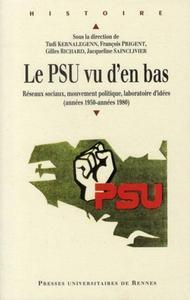 LE PSU VU D'EN BAS RESEAUX SOCIAUX, MOUVEMENT POLITIQUE, LABORATOIRE D'IDEES - ANNEES 1950-ANNEES 19