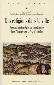 DES RELIGIONS DANS LA VILLE RESSORTS ET STRATEGIES DE COEXISTENCE DANS L'EUROPE DES XVIE-XVIIIE SIEC
