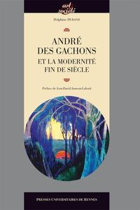 ANDRE DES GACHONS ET LA MODERNITE FIN DE SIECLE