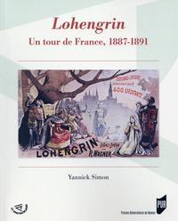 """""""LOHENGRIN"""" UN TOUR DE FRANCE, 1887-1891"""
