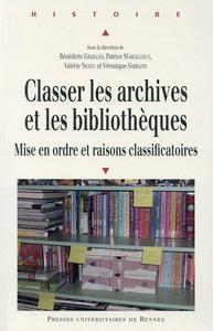 CLASSER LES ARCHIVES ET LES BIBLIOTHEQUES MISE EN ORDRE ET RAISONS CLASSIFICATOIRES