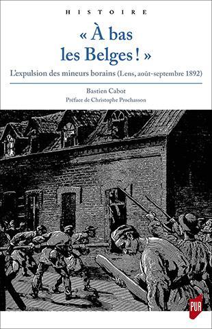 """""""A BAS LES BELGES !"""" - L'EXPULSION DES MINEURS BORAINS (LENS, AOUT-SEPTEMBRE 1892)"""