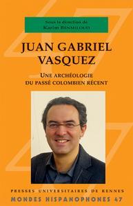 JUAN GABRIEL VASQUEZ - UNE ARCHEOLOGIE DU PASSE COLOMBIEN RECENT