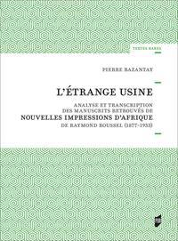 L'ETRANGE USINE - ANALYSE ET TRANSCRIPTION DES MANUSCRITS RETROUVES DE NOUVELLES IMPRESSIONS D'AFRIQ