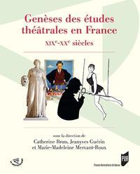 GENESES DES ETUDES THEATRALES EN FRANCE - XIXE XXE SIECLES