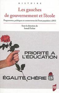 LES GAUCHES DE GOUVERNEMENT ET L'ECOLE - PROGRAMMES, POLITIQUES ET CONTROVERSES DU FRONT POPULAIRE A